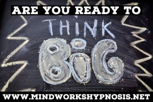 Are you ready to think big?
